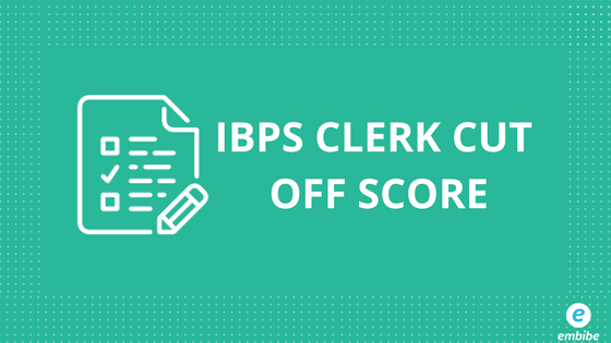 IBPS Clerk Cut Off 2018 | Check Official IBPS Clerk Cut Off 2017 & 2016