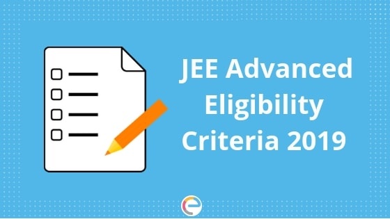 JEE Advanced Eligibility Criteria 2019 | Check Latest Update By IIT Roorkee