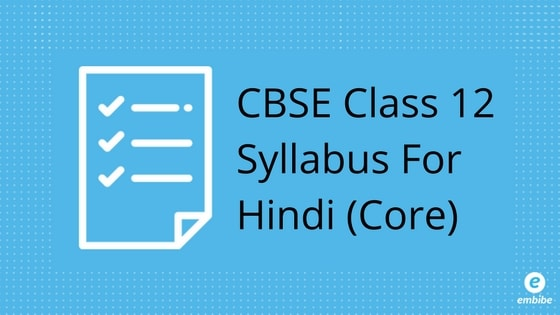 CBSE Class 12 Syllabus For Hindi: Detailed Syllabus For Class 12 Hindi Core