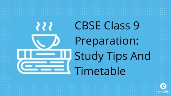 CBSE Class 9 Preparation: Study Plan And Tips To Score High In CBSE Class 9 Exam
