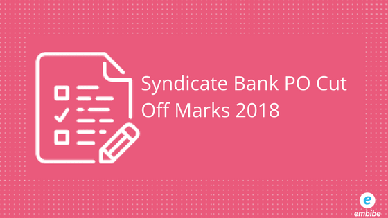 Syndicate Bank Po Cut Off Marks 2018 Check Official Subject Wise