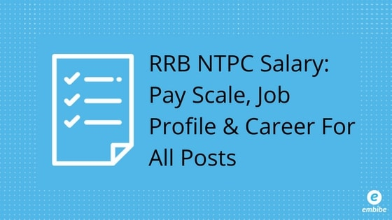 RRB NTPC Salary 2019: Pay Scale, Job Profile And Career