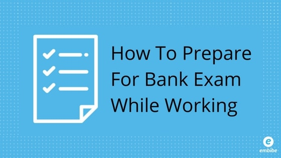 How To Prepare For Bank Exam While Working