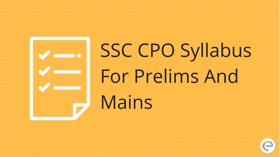 SSC CPO Syllabus: Detailed Syllabus For SSC CPO Prelims And Mains