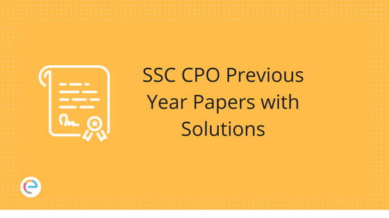 SSC CPO Previous Year Papers with Solutions: Also Attempt