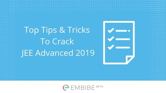 Top Tips To Crack JEE Advanced 2019 : JEE Advanced Preparation Tips For Physics, Chemistry & Maths