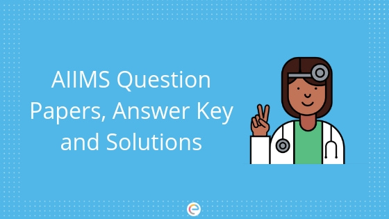 AIIMS Question Papers, Answer Key and Solutions 2019