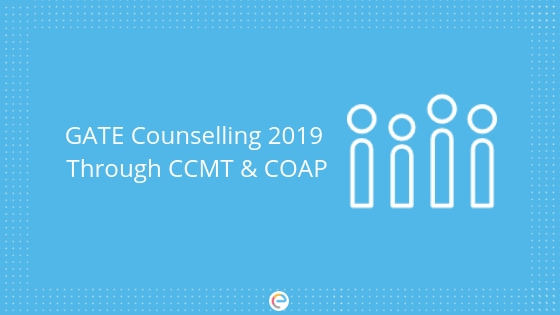 GATE Counselling 2019 : CCMT Dates, Registration, Choice Filling & Seat Allotment