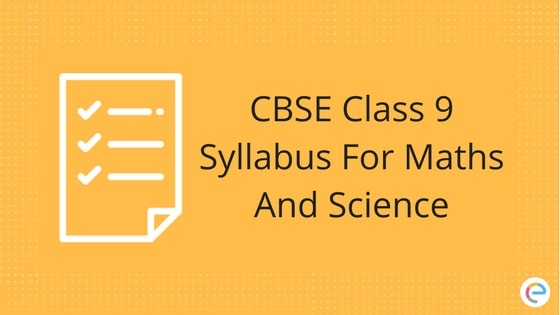 CBSE Class 9 Syllabus For Mathematics & Science: Detailed Syllabus & Marks Distribution