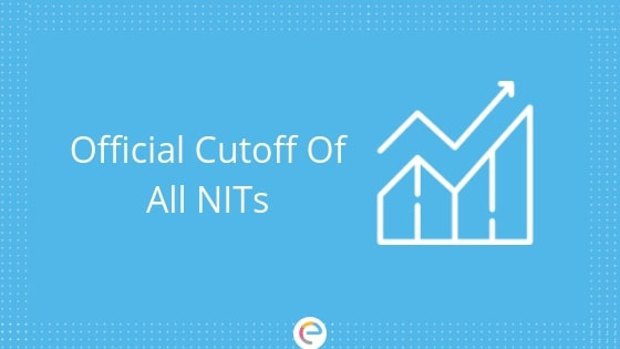 Official NIT Cut Off 2019 | Opening & Closing Ranks Of All