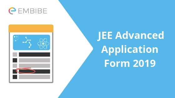 JEE Advanced Application Form 2019-Embibe