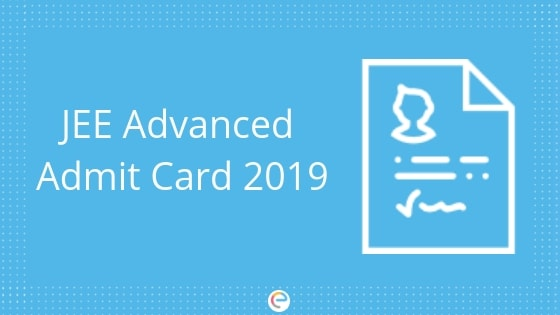 JEE Advanced Admit Card 2019| Download JEE Advanced Hall Tickets @ www.jeeadv.ac.in