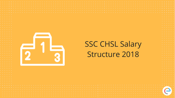 SSC CHSL Salary 2018 | Check Out Latest Salary Structure For SSC