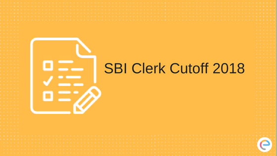 SBI Clerk Cutoff 2018| Official SBI Clerk Cutoff For Prelims And Mains (State-wise)