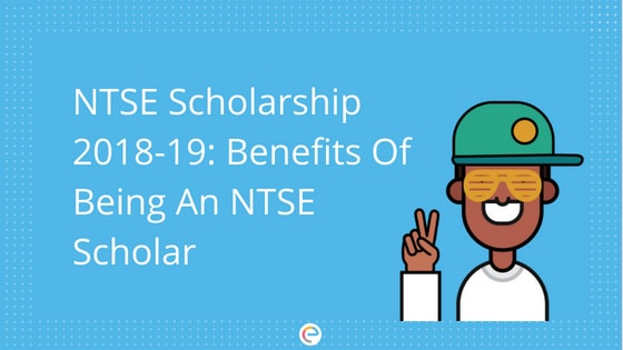 NTSE Scholarship Details | Advantages Of Being An NTSE Scholar