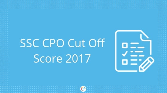 SSC CPO Cut Off Score 2017 | SSC CPO SI, ASI Previous Years Cut Off Marks 2014, 2015, 2016, 2017