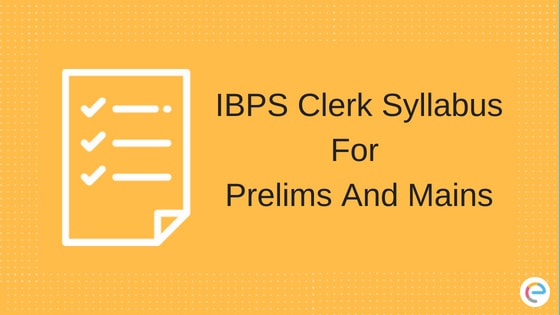 IBPS Clerk Syllabus for Prelims And Mains Examination | Check Out Important Topics For IBPS Clerk