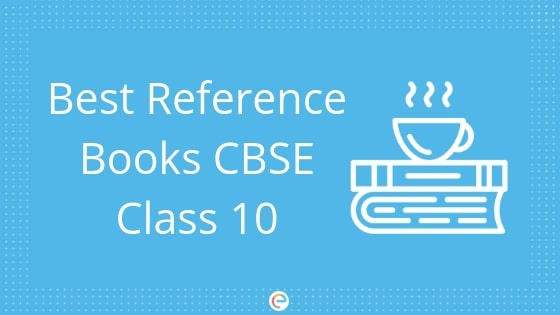 Best Reference Books CBSE Class 10 – Maths, Physics, Chemistry, Biology, English, Social Science