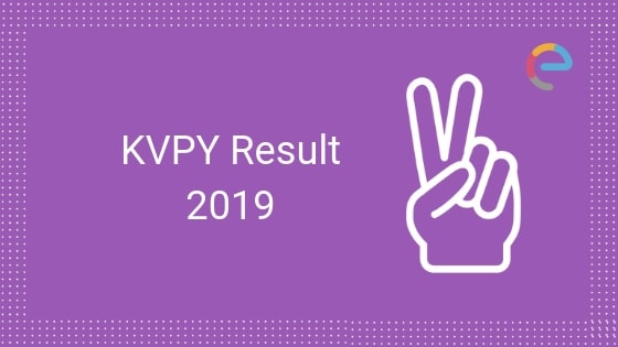 IISc KVPY Result 2019 Declared! Check Out Results For SA, SB & SX Stream