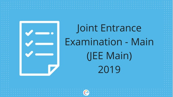 JEE Main 2019 Notification, Syllabus, Exam Pattern, Admit Card, Result, Cut off & Exam Centres