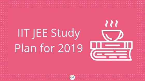 IIT JEE Study Plan 2019 | Preparation Plan For JEE Advanced