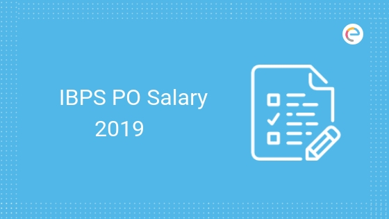 IBPS PO Salary Structure 2019 – Check Bank 2019 PO Salary, Job Profile And Promotions