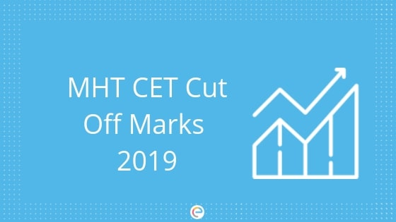 MHT CET Cut off | Engineering Entrance Exams 2019-Check Previous Years Cutoffs