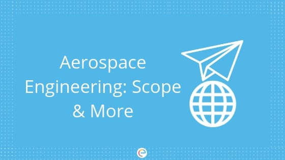 Aerospace Engineering 2019: Course Details, Scope, Top Colleges and Recruitment
