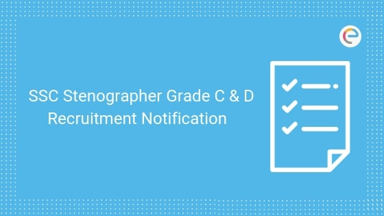 SSC Stenographer Notification PDF 2019-20 Check Detailed SSC Steno Grade C & D Recruitment Notification Here
