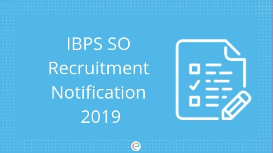 IBPS SO Notification 2019 – Apply Online for 1590+ Vacancies, Eligibility, Exam Dates @ibps.in