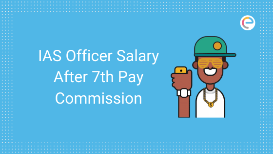UPSC IAS Salary 2020 After 7th Pay Comission embibe