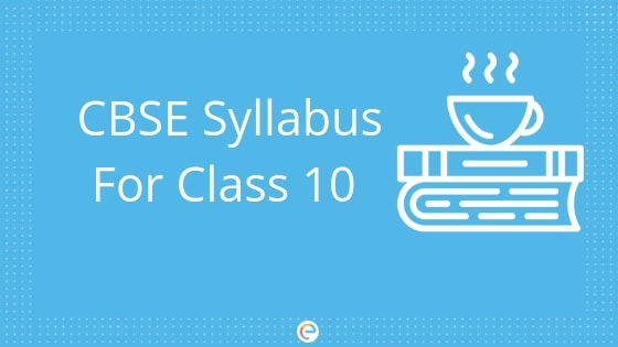 CBSE Class 10 Syllabus 2018-19 | Detailed Syllabus For All Subjects