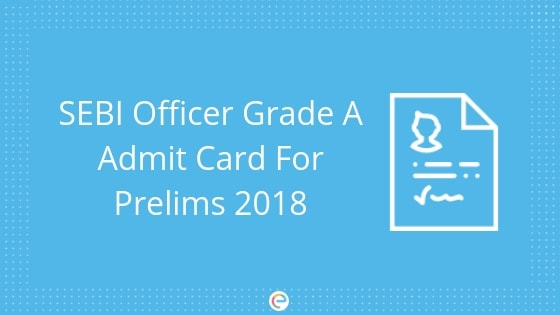SEBI Officer Grade A Admit Card 2018 Phase 1 Released: Download Now @ sebi.gov.in