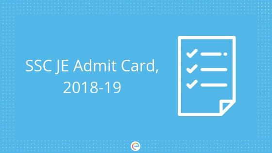 SSC JE Admit Card 2018-19: Download SSC JE Call Letter @ ssc.nic.in