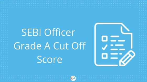 SEBI Officer Grade A Cut Off