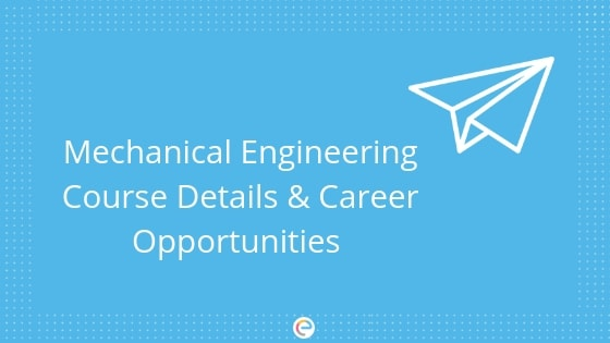 Mechanical Engineering: Course Details, Top Colleges, Career & Salary