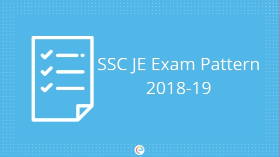 SSC JE Exam Pattern 2018-19: Detailed Pattern and Selection Procedure For SSC JE 2018-19