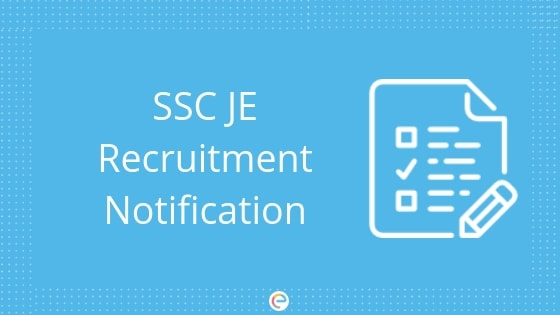 SSC JE Notification 2018-19: Everything You Need To Know About SSC JE Recruitment