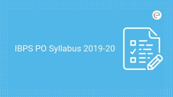 IBPS PO Syllabus 2019-20 For Prelims and Mains| Know Exam Pattern And Important Topics Here