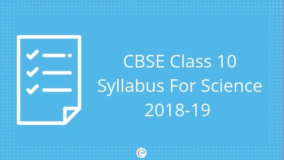 CBSE Class 10 Syllabus For Science 2018-2019: Detailed Syllabus With