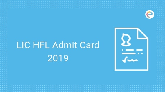 LIC HFL Admit Card 2019 | Download LIC HFL Call Letter For Online Examination @lichousing.com