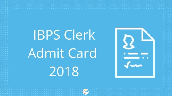 IBPS Clerk Admit Card 2018 | Download Your IBPS Clerk Hall Ticket @ ibps.in: Also Attempt FREE Mock Tests