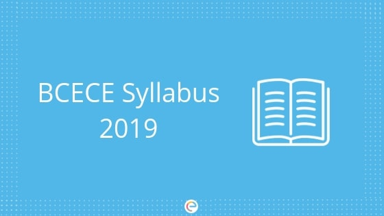 BCECE Syllabus 2019: Detailed Syllabus For BCECE Physics, Chemistry And Maths