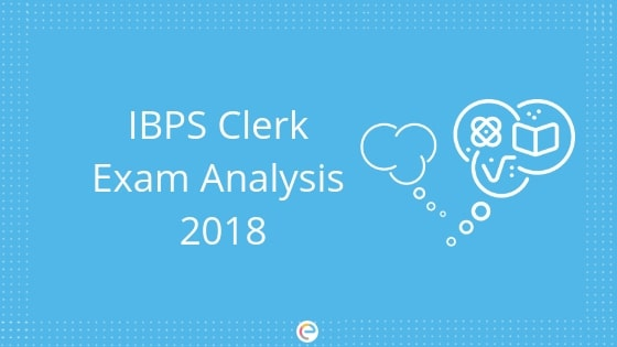 Detailed IBPS Clerk Exam Analysis 2018 for Prelims and Mains