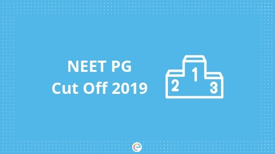 NEET PG Cut Off 2019 | Previous Year Cut Offs and Tie- Breaking Criteria