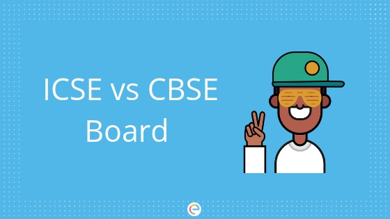 ICSE vs CBSE Board | Pros and Cons of both ICSE & CBSE Boards
