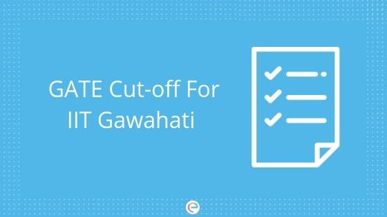 GATE Cutoff For IIT Guwahati