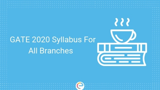 GATE Syllabus 2020 Released : Download GATE 2020 Syllabus (PDF) For All Papers