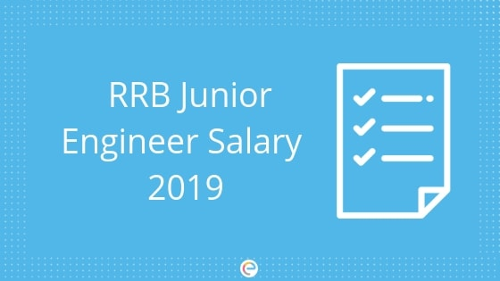 RRB JE Salary 2019: Check Railways Junior Engineer Salary
