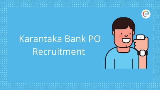 Karnataka Bank PO Recruitment 2020 Released: Check Eligibility, Registration, Exam Pattern